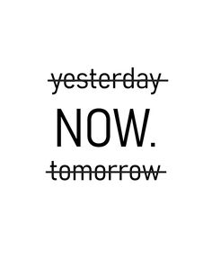 yesterday now tomorrow Art Print by Ann Houghland - X-Small Pretty Quotes, Cute Love Quotes, Girly Quotes, Some Quotes, Words Quotes, Quotes To Live By, Best Quotes, Motivation Sentences, Fitness Motivation Quotes