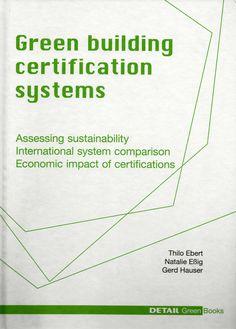 Green building certification systems : assessing sustainablility, international system comparison, economic impact of certifications  /  Ebert, Thilo   (Munich : Detail : Institut für internationale Architektur-Dokumentation, 2011)   /   NA 2542.36 E12