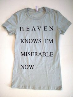Womens Heaven Knows I'm Miserable Now Silver T Shirt S, M, L, XL the smiths morrissey. $16.00, via Etsy.