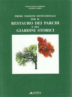 Prime nozioni istituzionali per il restauro dei parchi e dei giardini storici  Di Francesco Gurrieri,Filippo Nobili