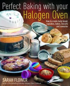 Buy Perfect Baking With Your Halogen Oven: How to Create Tasty Bread, Cupcakes, Bakes, Biscuits and Savouries by Sarah Flower and Read this Book on Kobo's Free Apps. Discover Kobo's Vast Collection of Ebooks and Audiobooks Today - Over 4 Million Titles! Halogen Oven Recipes, Nuwave Oven Recipes, Convection Oven Cooking, Countertop Convection Oven, Baking Tips, Baking Recipes, Four Halogène, Air Fryer Recipes, Oven Baked