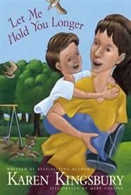 Let Me Hold You Longer By: Karen Kingsbury is one of the BEST children's books I have ever read!! Every parent MUST read this! holliebrown