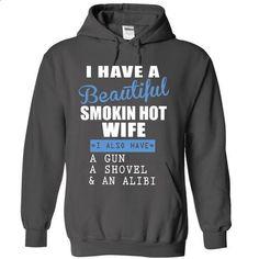 I have a Beautiful Smokin Hot Wife - custom hoodies #teeshirt #style