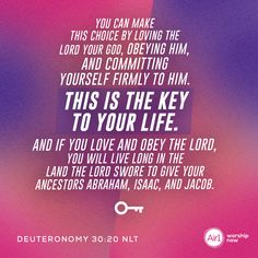 You can make this choice by loving the LORD your God, obeying him, and committing yourself firmly to him. This is the key to your life... –Deuteronomy 30:20 NLT #VerseOfTheDay #Bible