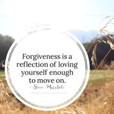 Forgiveness is a reflection of loving yourself enough to move on. - Steve Maraboli