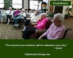 """#sweetdreams:""""The miracle of your existence calls for celebration every day."""" ~ Oprah  ~OaksSeniorLiving.com #elderly #miracle"""