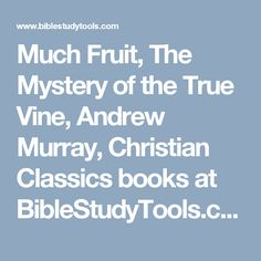 Much Fruit, The Mystery of the True Vine, Andrew Murray, Christian Classics books at BibleStudyTools.com