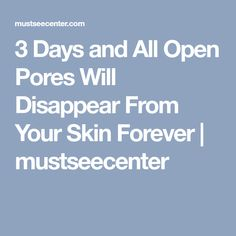 3 Days and All Open Pores Will Disappear From Your Skin Forever | mustseecenter