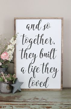 And so together, they built a life they loved. This sign is adorable! It's perfect for my sister's rustic farmhouse wedding, would make such a nice decoration and an adorable keepsake after! #farmhouse #wedding #homedecor #ad