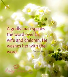 A godly man speaks the word over his wife and children. He washes her with the word.
