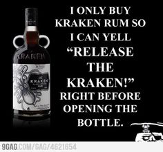 I yell release the Kraken! , when I take off my bra :)