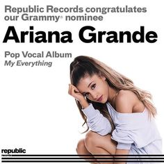 """Republic Records congratulates Ariana Grande on her Grammy nominee for Pop Vocal Album for """"My Everything"""""""