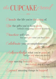 These are my tenets. Click for the FREE printable for The Cupcake Creed!