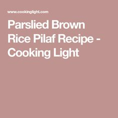 Parslied Brown Rice Pilaf Recipe - Cooking Light