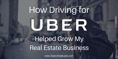 How Driving for Uber Helped Me Get More Real Estate Business - Could Driving for Uber be THE BEST way to network?