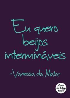 Eu quero beijos intermináveis. Vanessa da Mata
