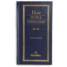Never too late to get with the program, misters (Or so I'm told) - How to be a Gentleman by John Bridges