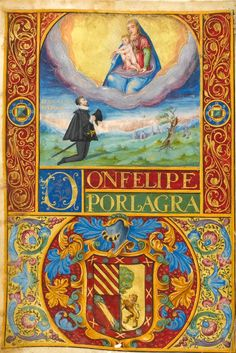 Patent of Nobility granted by Philip II of Spain (1556-1598) to Bernal Ramirez (d. 1634) in Valladolid in 1579. -- Full-page miniature with arms and crest of the Ramirez family in the lower half and Bernal Ramirez kneeling before a vision of the Virgin and Child in the upper half, central bar with legend DON FELIPE POR LA GRA[CIA DI DIO] (fol. 1v) with foliate, floral and jewelled border on red and gold grounds.