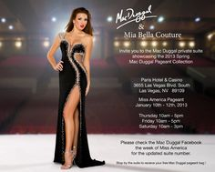 Mia Bella Couture and Mac Duggal Couture invite you to a special sneak peak to the Spring 2013 Pageant Dress Collection! January 10 - 12, 2013 for the Miss America Pageant in Las Vegas!! Check out our Facebook for details and updates!
