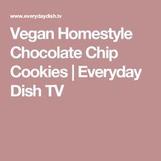 Vegan Homestyle Chocolate Chip Cookies | Everyday Dish TV