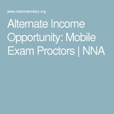 Alternate Income Opportunity: Mobile Exam Proctors | NNA