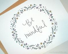 Be Mindful ~ Greeting cards available via Etsy!