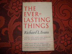 The Everlasting Things by Richard L. Evans 1957