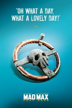 """""""Oh what a day. What a lovely day!"""" - Mad Max: Fury Road"""