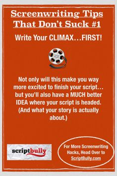 """Screenwriting Tip No.1: Write Your Climax...First! ...(For a FREE copy of """"7 Secrets to a Marketable Screenplay"""" head over to http://scriptbully.com/free) #scriptbully"""