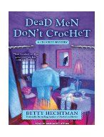 Dead men don't crochet / Betty Hechtman.