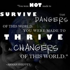 Don't just survive, CHANGE the world!!