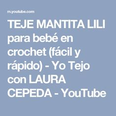 TEJE MANTITA LILI para bebé en crochet (fácil y rápido) - Yo Tejo con LAURA CEPEDA - YouTube
