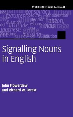 Signalling nouns in English : a corpus-based discourse approach / John Flowerdew, Richard W. Forest - Cambridge : Cambridge University Press, 2014