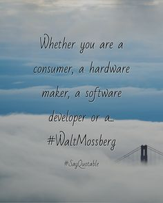 Quotes About Whether You Are A Consumer Hardware Maker Software Developer Or