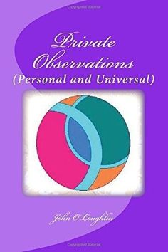 Private Observations: (Personal and Universal) 9781502850898 by John O Loughlin