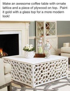 DIY coffee table for living room using ornate lattice. I like this for patio furniture. It's interesting to see lattice placed somewhere else.