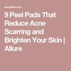 9 Peel Pads That Reduce Acne Scarring and Brighten Your Skin | Allure