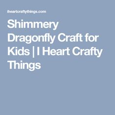 Shimmery Dragonfly Craft for Kids | I Heart Crafty Things