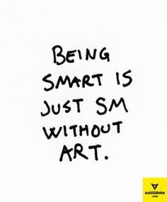 Being Smart Is Just SM Without Art