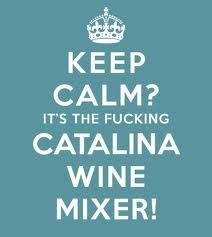 Fucking Catalina WIne Mixer.. this is how i feel about the Queen of Heaven Beer Tent! <3