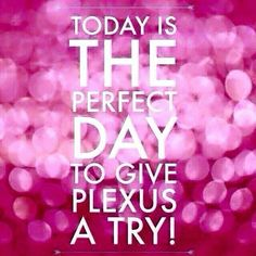 Today is the perfect day to give Plexus a try!