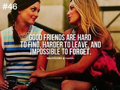 "Gossip girl quote: ""Good friends are hard to find, harder to leave, and impossible to forget"""