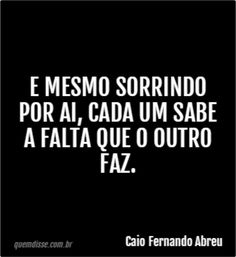 Frase de Caio Fernando Abreu Falling Out Of Love, I Am Sad, In Loving Memory, More Than Words, Good Vibes Only, Jennifer Lawrence, Quote Of The Day, Me Quotes, Texts