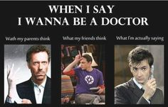 When I say I wanna be a Doctor ...