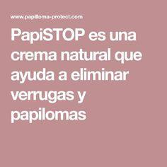 PapiSTOP es una crema natural que ayuda a eliminar verrugas y papilomas