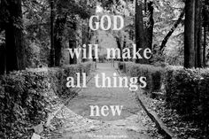 GOD will make all thing new