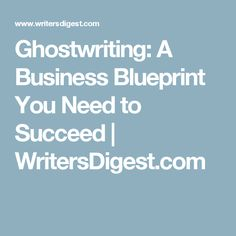 Ghostwriting: A Business Blueprint You Need to Succeed   WritersDigest.com