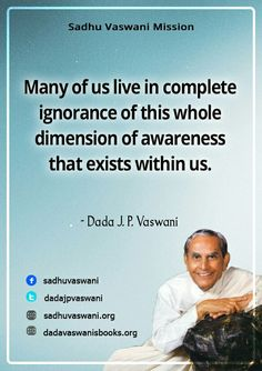 Many of us live in complete ignorance of this whole dimension of awareness that exists within us. -Dada J.P. Vaswani #dadajpvaswani#quotes