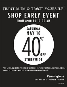 Shop early event at Penningtons From 8am-10am, Saturday, May 10th 40% off store wide. Not applicable on purchase of gift cards or previously purchased merchandise. Cannot be combined with any other coupon or promotion offer.
