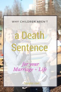 Why Having Children Isn't a Death Sentence for Your Marriage + Life - From J to…
